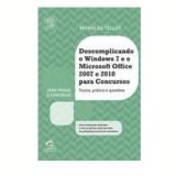 Descomplicando o Windows 7 e o Microsoft Office 2007 e 2010 para Concursos - Reynaldo Telles