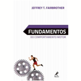 Fundamentos Do Comportamento Motor - Jefferey T. Fairbrother