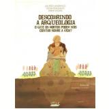 Descobrindo a Arqueologia - Luis Pezo Lanfranco, Cecília Petronilho, Sabine Eggers