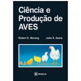 Ciência E Produção De Aves - John S. Alves, Robert E. Moreng