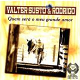Valter Susto & Rodrigo - Quem Será O Meu Grande Amor (CD) - Valter Susto & Rodrigo