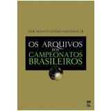 Os Arquivos dos Campeonatos Brasileiros - José Renato Sátiro Santiago Jr.