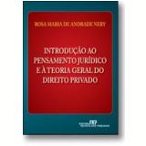 Introdução ao Pensamento Jurídico e à Teoria Geral do Direito Privado - Rosa Maria de Andrade Nery
