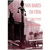 Nos Bares da Vida Produção Cultural e Sociabilidade em Sp(1940-1950) - Gama, Lucia Helena Gama