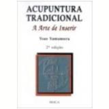 Acupuntura Tradicional a Arte de Inserir 2ª Edição - Ysao Yamamura