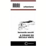 A Cidade do Século Vinte - Bernardo Secchi