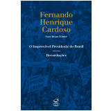O Improv�vel Presidente Do Brasil - Fernando Henrique Cardoso
