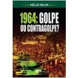 1964: Golpe Ou Contragolpe? - Helio Silva
