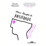 Meus Tempos de Ansiedade - Scott Stossel