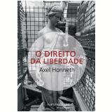 O Direito Da Liberdade - Axel Honneth