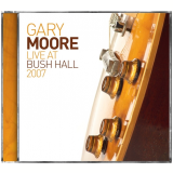 Gary Moore (fl) - Live At Bush Hall 2007 (CD) - Gary Moore