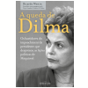 A Queda de Dilma