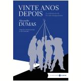 Vinte Anos Depois - A Continuação de Os Três Mosqueteiros - Alexandre Dumas
