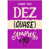 Dez (Quase) Amores + 10 - Cláudia Tajes