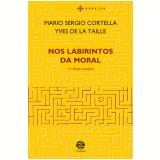 Nos Labirintos da Moral - Mario Sergio Cortella, Yves de La Taille