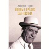 Origem e Epílogo da Filosofia - Jose Ortega Y Gasset