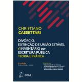 Divórcio, Extinção de União Estável e Inventário Por Escritura Pública - Christiano Cassettari