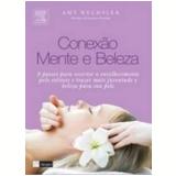 Conexão Mente e Beleza - Amy Wechler