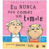 Eu Nunca Vou Comer um Tomate - Lauren Child