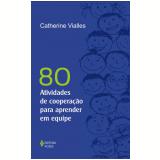 80 Atividades de Coopera��o Para Aprender em Equipe  - Catherine Vialles