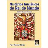 Mistérios Iniciaticos Do Rei Do Mundo - Vitor Manuel AdriÃo
