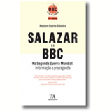 Salazar e a BBC Na Segunda Guerra Mundial: Informação E Propaganda - Nelson Costa Ribeiro