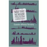 Não Tive Nenhum Prazer Em Conhecê-los - Evandro Affonso Ferreira
