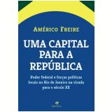 Uma Capital Para a República - Americo Freire