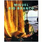 Miguel Rio Branco - Miguel Rio Branco