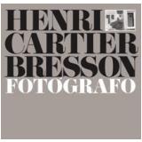 Henri Cartier Bresson: Fotógrafo - Henri Cartier-Bresson (Org.), Robert Delpire