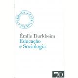 Educação e Sociologia - Émile Durkheim