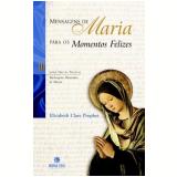 Mensagens de Maria para os Momentos Felizes - Elizabeth Clare Prophet