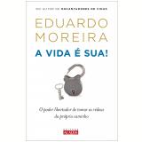 A vida é sua! (Ebook) - Eduardo Moreira