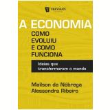 A Economia - Como Evoluiu E Como Funciona - Alessandra Ribeiro, Maíslson Da Nóbrega