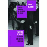 Tanques e Togas - O STF e a Ditadura Militar - Felipe Recondo
