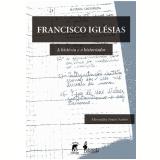 Francisco Iglésias - A História e o Historiador -
