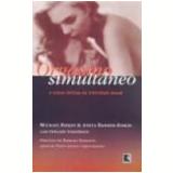 Orgasmo Simultâneo e Outras Delícias da Intimidade Sexual - Anita Banker-Riskin, Michael Riskin