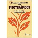 Desenvolvimento de Fitoterápicos - Marilis Dallarmi Miguel, Obdulio Gomes Miguel
