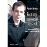 Faça uma Revolução Possível - Padre Beto