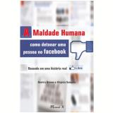 A Maldade Humana: Como Detonar uma Pessoa no Facebook - Beatriz Breves, Virg�nia Sampaio