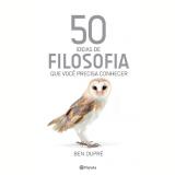 50 Ideias De Filosofia Que Você Precisa Conhecer - Ben Dupré