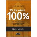 Voc� Pode Mais � 99% N�o � 100% - Marcos Scaldelai