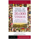Volta Ao Mundo Em 20.000 Vinhos - Julio Anselmo De Sousa Neto