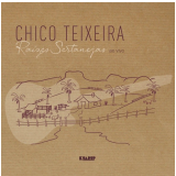 Chico Teixeira - Raízes Sertanejas (Ao Vivo) (CD) - Chico Teixeira