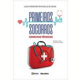 Primeiros Socorros - Condutas Técnicas - Lucila Medeiros Minichello De Sousa