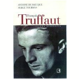 François Truffaut - Antoine de Baecque, Serge Toubaina
