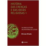 Histórias das Crenças e das Ideias Religiosas (Vol. 1) - Mircea Eliade