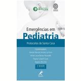 Emergências em Pediatria - Protocolos da Santa Casa - Rogério Pecchini, Maria Lucia B. Passarelli, Fabíola P. F. La Torre ...