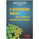 A Seguridade Social Nos 25 Anos Da Constituição Federal - Marco AurÉlio Serau Junior, Theodoro Vicente Agostinho