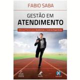 Gestao Em Atendimento - Manual Pratico Para Academias E Centros Esportivos - FÁbio Saba
